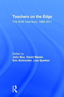 Teachers on the Edge The WOE Interviews 1989-2017 by John Boe