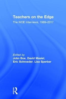 Teachers on the Edge The WOE Interviews, 1989-2017 by John Boe