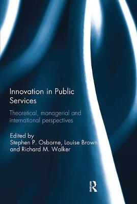 Innovation in Public Services Theoretical, managerial, and international perspectives by Stephen P. Osborne