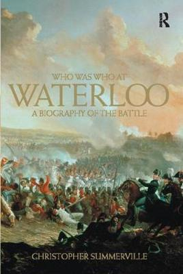 Who was Who at Waterloo A Biography of the Battle by Christopher Summerville