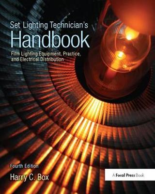Set Lighting Technician's Handbook Film Lighting Equipment, Practice, and Electrical Distribution by Harry C. Box