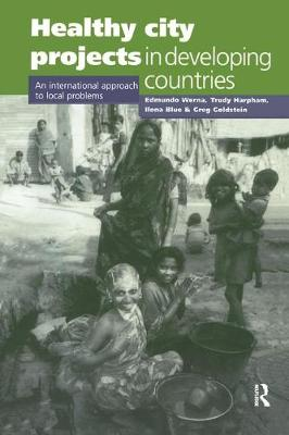 Healthy City Projects in Developing Countries An International Approach to Local Problems by Edmundo Werna