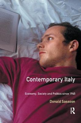 Contemporary Italy Politics, Economy and Society Since 1945 by Donald Sassoon