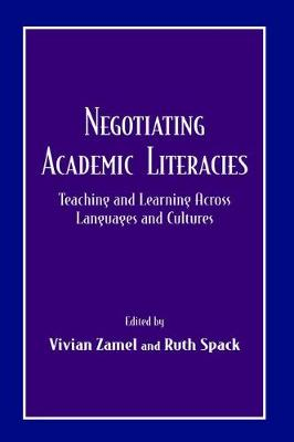 Negotiating Academic Literacies Teaching and Learning Across Languages and Cultures by Vivian Zamel