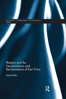 Rhetoric and the Decolonization and Recolonization of East Timor by David (Stony Brook University, U.S.A) Hicks