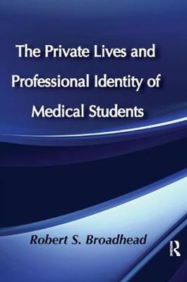 The Private Lives and Professional Identity of Medical Students by Robert S. Broadhead