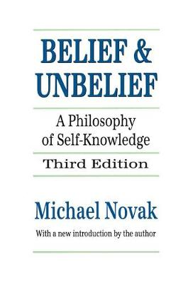 Belief and Unbelief A Philosophy of Self-knowledge by Michael Novak