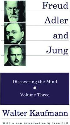 Freud, Alder, and Jung Discovering the Mind by Walter Kaufmann