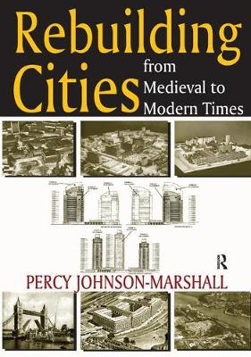 Rebuilding Cities from Medieval to Modern Times by Percy Johnson-Marshall