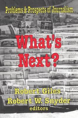 What's Next? The Problems and Prospects of Journalism by Robert Snyder