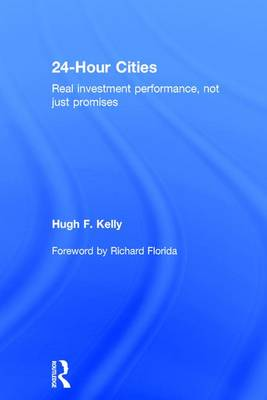 24 Hour Cities Real Investment Performance, Not Just Promises by Hugh F. Kelly