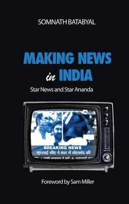 Making News in India Star News and Star Ananda by Somnath Batabyal