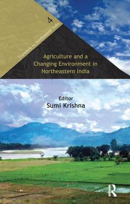 Agriculture and a Changing Environment in Northeastern India by Sumi Krishna