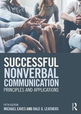 Successful Nonverbal Communication Principles and Applications by Michael (Valdosta State University, USA) Eaves, Dale G. (University of Georgia, USA) Leathers