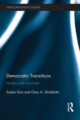 Democratic Transitions Modes and Outcomes by Gary A. Stradiotto, Sujian Guo