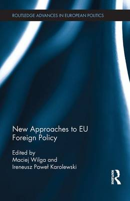 New Approaches to EU Foreign Policy by Maciej (University of Potsdam, Germany) Wilga