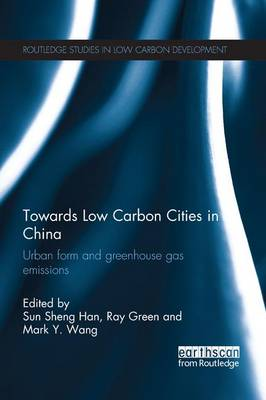 Towards Low Carbon Cities in China Urban Form and Greenhouse Gas Emissions by Sun Sheng (University of Melbourne, Australia) Han