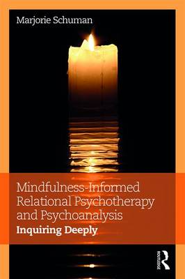 Mindfulness-Informed Relational Psychotherapy and Psychoanalysis Inquiring Deeply by Marjorie (private practice, Santa Barbara, California) Schuman