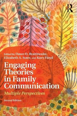 Engaging Theories in Family Communication Multiple Perspectives by Dawn Braithwaite