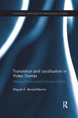 Translation and Localisation in Video Games Making Entertainment Software Global by Miguel A. Bernal-Merino