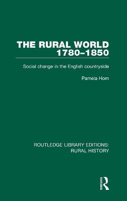 The Rural World 1780-1850 Social Change in the English Countryside by Pamela Horn
