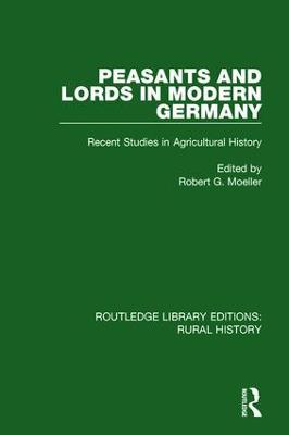 Peasants and Lords in Modern Germany Recent Studies in Agricultural History by Robert G. Moeller
