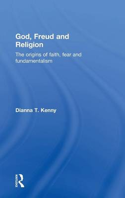 God, Freud and Religion The origins of faith, fear and fundamentalism by Dianna T. (is Professor of Psychology at the University of Sydney, Australia.  She is the author of over 200 publication Kenny
