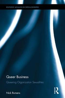 Queer Business Queering Organization Sexualities by Nick (Middlesex University, UK) Rumens