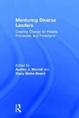 Mentoring Diverse Leaders Creating Change for People, Processes, and Paradigms by Audrey J. Murrell
