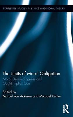 The Limits of Moral Obligation Moral Demandingness and Ought Implies Can by Marcel van Ackeren