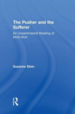The Pusher and the Sufferer An Unsentimental Reading of Moby Dick by Suzanne Stein
