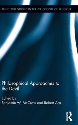 Philosophical Approaches to the Devil by Benjamin W. (University of South Carolina Upstate, USA) McCraw
