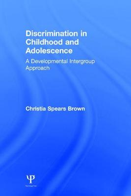 Discrimination in Childhood and Adolescence A Developmental Intergroup Approach by Christia Spears (University of Kentucky, USA) Brown
