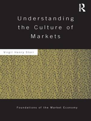Understanding the Culture of Markets by Virgil (George Mason University, USA) Storr