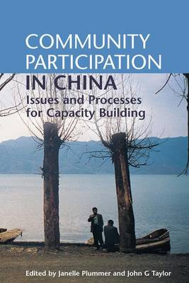 Community Participation in China Issues and Processes for Capacity Building by Janelle Plummer, John G. Taylor