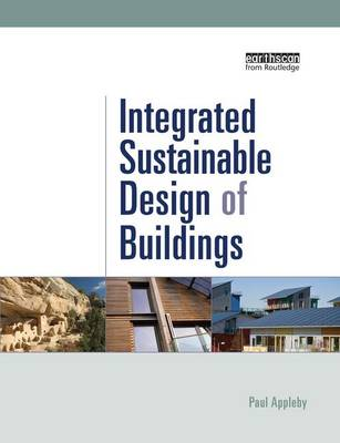 Integrated Sustainable Design of Buildings by Paul (Consultant, UK) Appleby