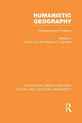 Humanistic Geography Problems and Prospects by David Ley