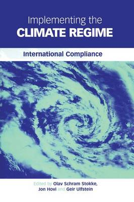 Implementing the Climate Regime International Compliance by Olav Schram Stokke