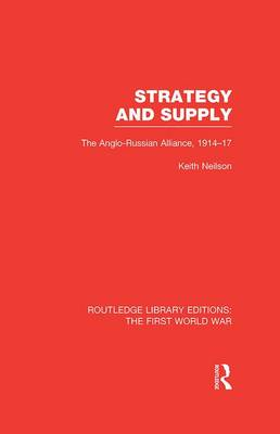 Strategy and Supply The Anglo-Russian Alliance 1914-1917 by Professor Keith Neilson