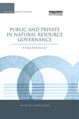 Public and Private in Natural Resource Governance A False Dichotomy? by Thomas Sikor