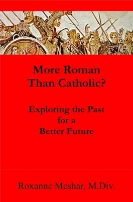 More Roman Than Catholic by Roxanne Meshar
