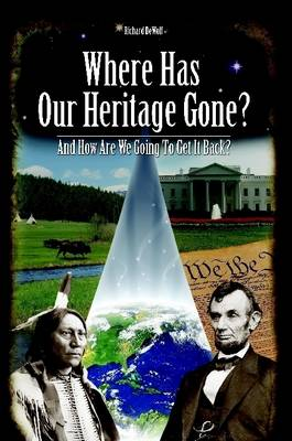Where Has Our Heritage Gone and How Will We Get it Back by Richard DeWolf