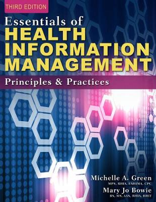 Essentials of Health Information Management Principles and Practices by Mary Jo Bowie, Michelle Green