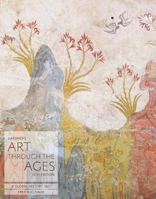Gardner's Art through the Ages A Global History, Volume I by Fred (Boston University) Kleiner