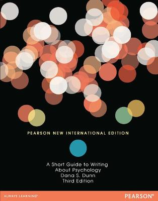Short Guide to Writing About Psychology: Pearson New International Edition by Dana S. Dunn