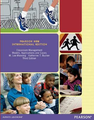Classroom Management: Pearson New International Edition Models, Applications and Cases by Lee M. Manning, Katherine T. Bucher