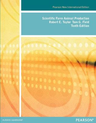 Scientific Farm Animal Production: Pearson New International Edition by Robert W. Taylor, Thomas G. Field