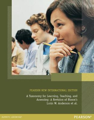 A Taxonomy for Learning, Teaching, and Assessing: Pearson New International Edition A Revision of Bloom's Taxonomy of Educational Objectives, Abridged Edition by Lorin W. Anderson, David R. Krathwohl, Peter W. Airasian, Kathleen A. Cruikshank