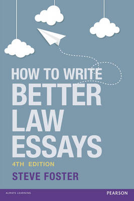 How To Write Better Law Essays Tools and techniques for success in exams and assignments by Steve Foster