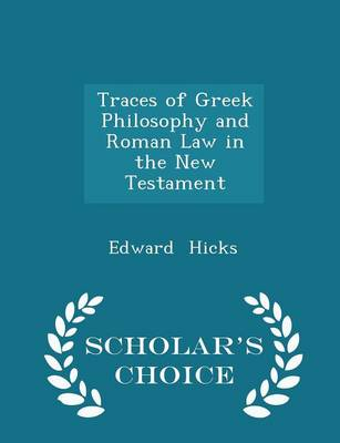 Traces of Greek Philosophy and Roman Law in the New Testament by Edward (RADA, UK) Hicks